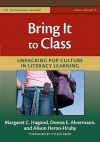 Bring It to Class: Unpacking Pop Culture in Literacy Learning - Margaret Hagood, Donna E. Alvermann, Alison Heron-Hruby, G. Kylene Beers