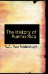 The History of Puerto Rico - R.A. Van Middeldyk