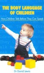 The Body Language of Children: How Children Talk Before They Can Speak - David Lewis
