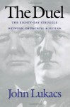 The Duel: The Eighty-Day Struggle Between Churchill and Hitler - John A. Lukacs