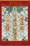 Masters of Meditation and Miracles: Lives of the Great Buddhist Masters of India and Tibet - Tulku Thondup