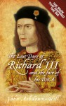 The Last Days of Richard III and the fate of his DNA: The Book that Inspired the Dig - John Ashdown-Hill