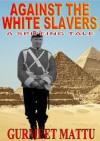 Against the White Slavers (Spiffing Tales) - Gurmeet Mattu