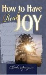 How to Have Real Joy - Charles H. Spurgeon