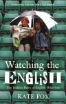 Watching the English. The Hidden Rules of English Behaviour - Kate Fox