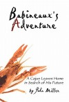 Babineaux's Adventure: A Cajun Leaves Home in Search of His Future - John Miller