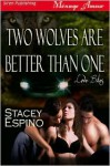 Two Wolves are Better Than One - Stacey Espino
