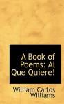 A Book of Poems: Al Que Quiere! - William Carlos Williams