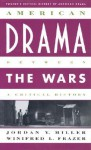 American Drama between the Wars (Critical History of American Drama Series) - Jordan Yale Miller