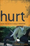 Hurt 2.0 (): Inside the World of Today's Teenagers (Youth, Family, and Culture) - Chap Clark