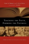 Teaching the Faith, Forming the Faithful: A Biblical Vision for Education in the Church - Gary A. Parrett, S. Steve Kang, J.I. Packer