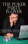 The Poker Party Is Over: What Will You Do Now? - Alan N. Schoonmaker, Roy Cooke