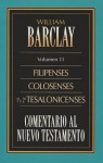 Comentario Al N.T. Vol. 11 - Filipenses, Colosenses, 1a y 2a Tesalonicenses - Anonymous Anonymous, William Barclay