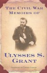 The Civil War Memoirs of Ulysses S. Grant - Ulysses S. Grant