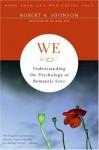We: Understanding the Psychology of Romantic Love - Robert A. Johnson