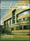 New Directions in Hospital and Healthcare Facility Design - Richard L. Miller, Earl S. Swensson