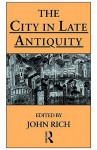 The City in Late Antiquity - John Rich