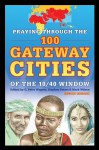 Praying through the 100 Gateway Cities of the 10/40 Window - Ywam Publishing, C. Peter Wagner, Stephen Peters, Mark Wilson