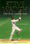 Out of my Comfort Zone: The Autobiography - Steve Waugh