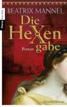 Die Hexengabe - Beatrix Mannel