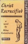 Christ Recrucified - Nikos Kazantzakis, Jonathan Griffin, Νίκος Καζαντζάκης