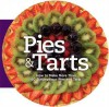 Pies and Tarts: How to Make More Than 60 Scrumptious Pies and Tarts - Carla Bardi