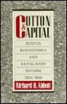 Cotton & Capital: Boston Businessmen and Antislavery Reform, 1854-1868 - Richard H. Abbott