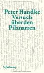 Versuch über den Pilznarren: Eine Geschichte für sich - Peter Handke