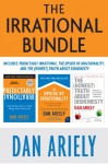 The Irrational Bundle: Predictably Irrational, The Upside of Irrationality, and The Honest Truth About Dishonesty - Dan Ariely