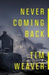 Never Coming Back - Tim Weaver