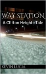 Way Station: A Clifton Heights Tale - Kevin Lucia