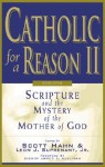 Catholic for a Reason II: Scripture and the Mystery of the Mother of God - Leon J. Suprenant Jr., James S. Sullivan, Curtis Martin, Curtis Mitch, Tim Gray, Edward Sri, Kimberly Hahn, Sean Innerst, Jeff Cavins