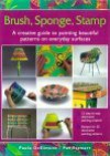 Brush, Sponge, Stamp: A Creative Guide to Painting Beautiful Patterns on Everyday Surfaces - Paula Desimone, Pat Stewart