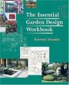 The Essential Garden Design Workbook - Rosemary Alexander