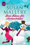 Drei Küsse für Aschenbrödel - Susan Mallery, Ivonne Senn
