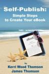 Self-Publish: Simple Steps to Create Your eBook - Kerri Wood Thomson, James Thomson