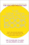 The New High Protein Diet Cookbook: Fast, Delicious Recipes for Any High-Protein or Low-Carb Lifestyle - Charles Clark, Maureen Clark