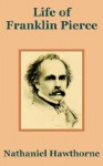 Life of Franklin Pierce - Nathaniel Hawthorne