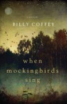 When Mockingbirds Sing - Billy Coffey