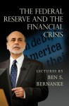 The Federal Reserve and the Financial Crisis - Ben S. Bernanke