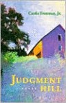 Judgment Hill: A Novel (Hardscrabble Books-Fiction of New England) - Castle Freeman Jr.