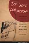 "Zen Bow, Zen Arrow: The Life and Teachings of Awa Kenzo, the Archery Master from ""Zen in the Art of Archery"" - John Stevens"