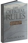 The Official Rules: 5,427 Laws, Principles, and Axioms to Help You Cope with Crises, Deadlines, Bad Luck, Rude Behavior, Red Tape, and Attacks by Inanimate Objects - Paul Dickson