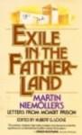 Exile in the Fatherland: Martin Niem'oller's Letters from Moabit Prison - Martin Niemoller, Hubert G. Locke, Ernst Kaemke, Franklin H. Littell