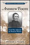 Andrew Foote: Civil War Admiral on Western Waters - Spencer C. Tucker