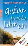 Gestern fängt das Leben an (German Edition) - Allison Winn Scotch, Sabine Maier-Längsfeld