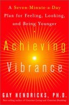 Achieving Vibrance: A Seven-Minute-a-Day Plan for Feeling, Looking, and Being Younger - Gay Hendricks