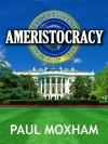Ameristocracy - Paul Moxham