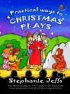 Practical Ways To Christmas Plays - Stephanie Jeffs