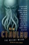 New Cthulhu: The Recent Weird - Paula Guran, David Barr Kirtley, Dale Bailey, Nathan Ballingrud
